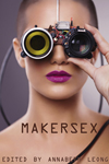 MakerSex: Erotic Stories of Geeks, Hackers, and DIY Culture