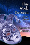 This World Between: Erotic Stories by Monique Poirier