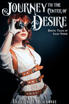 Journey to the Center of Desire: Erotic Tales of Jules Verne