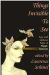 Things Invisible To See: Lesbian and Gay Tales of Magical Realism