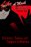 Like A Mask Removed Volume II: Erotic Tales of SuperVillains